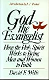 GOD THE EVANGELIST how the Holy Spirit works to bring men and women to faith