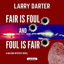 Fair Is Foul and Foul Is Fair: The Malone Mystery Novels, Volume 2 Audiobook by Larry Darter Narrated by Michael Hanko