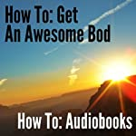 How To: Get an Awesome Bod: How To: Audiobooks |  Puttenham Ltd