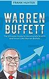 Warren Buffett: The Ultimate Guide to Accumulate Wealth And Invest Like Warren Buffett (English Edition)