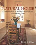 The Natural House: A Complete Guide to Healthy, Energy-Efficient, Environmental Homes