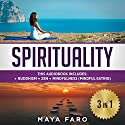 Spirituality: 3 in 1 Bundle: Buddhism, Zen and Mindfulness Audiobook by Maya Faro Narrated by Bo Morgan