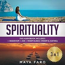 Spirituality: 3 in 1 Bundle: Buddhism, Zen and Mindfulness Audiobook by Maya Faro Narrated by Bo Morgan