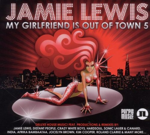 JAMIE LEWIS PRESENTS MY GIRLFRIEND IS OUT OF TOWN VOL.5