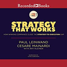Strategy That Works: How Winning Companies Close the Strategy-to-Execution Gap Audiobook by Paul Leinwand, Cesare R. Mainardi Narrated by Chris Sorensen