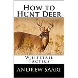 How to Hunt Deer: Whitetail Tactics ~ Andrew Saari