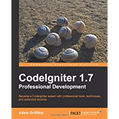 Codeigniter 1.7 Professional Development: Because a Codelgniter Expert With Professional Tools, Techniques, and Extended Libraries
