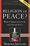 Religion of Peace?: Why Christianity Is and Islam Isn't (1596985151) by Robert Spencer