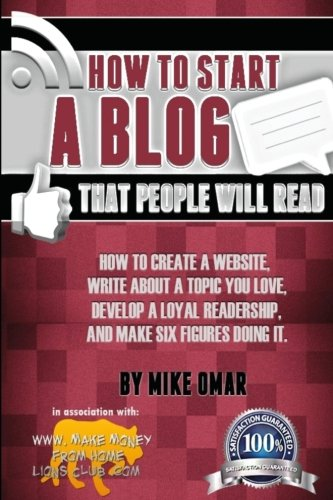 How to Start a Blog that People Will Read: How to create a website, write about a topic you love, develop a loyal readership, and make six figures doing it. (THE MAKE MONEY FROM HOME LIONS CLUB) (Mike Service compare prices)