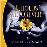 He Holds Me Forever | Theresa Ingram