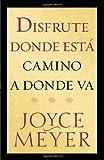 Disfrute Donde Esta Camino A Donde Va (Spanish Edition)