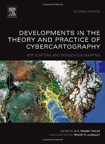 Developments In The Theory And Practice Of Cybercartography, Volume 5, Second Edition: Applications And Indigenous Mapping (Modern Cartography Series)