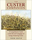 The Custer Companion: A Comprehensive Guide to the Life of George Armstrong Custer and the Plains Indian Wars