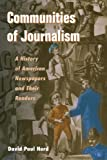 Communities of Journalism: A History of American Newspapers and Their Readers (History of Communication)