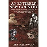 An Entirely New Country - Arthur Conan Doyle, Undershaw and the Resurrection of Sherlock Holmesby Alistair Duncan