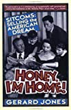 Honey, I'm Home!: Sitcoms: Selling The American Dream (0312088108) by Jones, Gerard