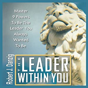 The Leader Within You: Master 9 Powers to Be the Leader You Always Wanted to Be | [Robert J. Danzig]