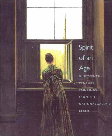 Spirit of an Age: Nineteenth-Century Paintings from the Nationalgalerie, Berlin (National Gallery London Publications)