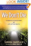 We Don't Die: A Skeptic's Discovery o...