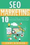 SEO: SEO Marketing: 10 Proven Steps to Search Engine Optimization Traffic from Google (SEO Marketing Strategies, SEO Success Step-by-Step, Learn Search Engine Optimization, Guide to SEO Traffic)