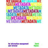 Metadata for Information Management and Retrieval (Become an Expert)by David Haynes