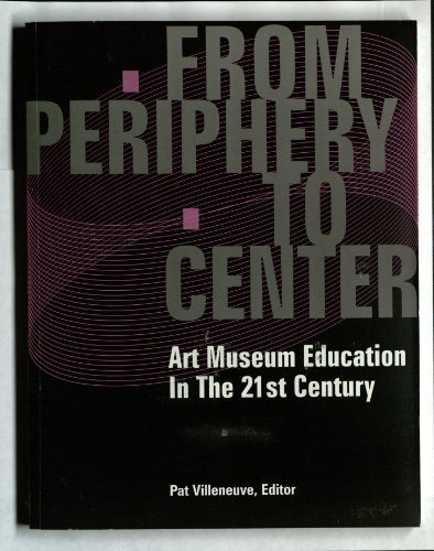 From Periphery To Center: Art Museum Education in the...