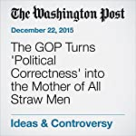 The GOP Turns 'Political Correctness' into the Mother of All Straw Men | Dana Milbank