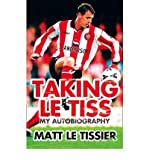 Matt Le Tissier Taking Le Tiss by Tissier, Matt Le ( Author ) ON Aug-20-2009, Hardback