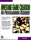 Awesome Game Creation: No Programming Required (with CD-ROM) (Graphic Series)