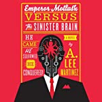 Emperor Mollusk Versus the Sinister Brain | A. Lee Martinez