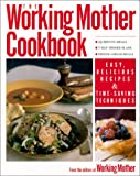 The Working Mother COOKBOOK: Fast, Easy Recipes from the Editors of Working Mother magazine