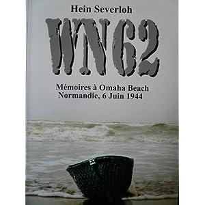 WN 62 : M�moires � Omaha Beach Normandie, 6 juin 1944 par Severloh