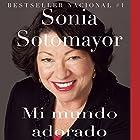 Mi Mundo Adorado Audiobook by Sonia Sotomayor, Eva Ibarzábal - traductora Narrated by Gabriela Ramirez
