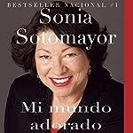 Mi Mundo Adorado | Sonia Sotomayor,Eva Ibarzábal - traductora