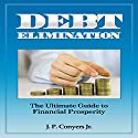 Debt Elimination: The Ultimate Guide to Financial Prosperity Audiobook by J. P. Conyers, Jr. Narrated by Jessica Geffen