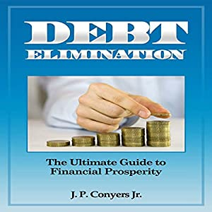 Debt Elimination: The Ultimate Guide to Financial Prosperity Audiobook