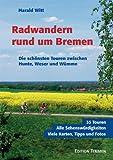 Radwandern rund um Bremen. Die schönsten Touren zwischen Hunte, Weser und Wümme.