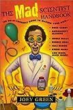 The Mad Scientist Handbook (Turtleback School & Library Binding Edition) (0613260910) by Green, Joey