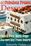 40 FABULOUS FROZEN DESSERTS! Easy Frozen Dessert Recipes - Ice Cream Cakes, Frozen Pies, Ice Cream Bars & Sandwich Cookies, Frozen Pops, Plus More Frozen Desserts