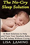 img - for The No-Cry Sleep Solution: 50 Best Solutions to Help and Train Your Newborn Baby to Fall Asleep Without Crying by Lisa Laming (2014-07-30) book / textbook / text book