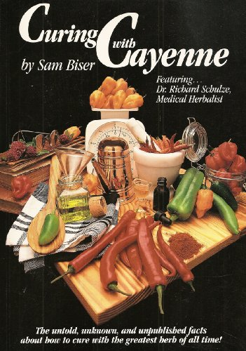 Curing With Cayenne: The Untold, Unknown, and