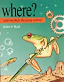Where?: Experiments for the Young Scientist