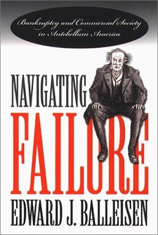 Navigating Failure: Bankruptcy and Commercial Society in Antebellum America