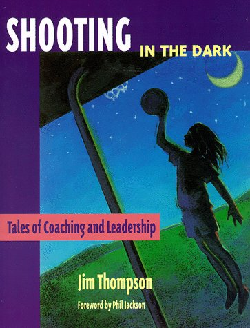 Shooting in the Dark: Tales of Coaching and Leadership, Jim Thompson