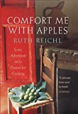 Comfort Me with Apples: A True Story of Love, Adventure and a Passion for Cooking (0712617957) by Reichl, Ruth