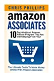 Amazon Associates: The Ultimate Guide To Make Money Online With Amazon Associates - 10 Secrets About Amazon Affiliate Program They Are Still Keeping ... Marketing, Amazon Affiliate Program)