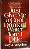 Just Give Me a Cool Drink of Water 'Fore I Die (0553135031) by Angelou, Maya