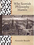 Why Scottish Philosophy Matters (0854110755) by Broadie, Alexander