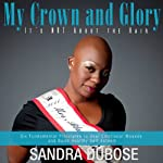 My Crown and Glory, it's NOT About the Hair: Six Fundamental Principles to Heal Emotional Wounds and Build Healthy Self Esteem | Sandra Dubose