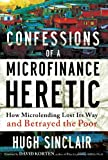 Confessions of a Microfinance Heretic: How Microlending Lost Its Way and Betrayed the Poor (BK Currents)
